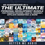 50 Audiobooks In 1: The Ultimate Personal Development Bundle for Passive Income, Health, Mindset, Affiliate Marketing & More by  Better Me Audio audiobook