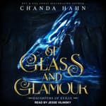 Of Glass and Glamour by  Chanda Hahn audiobook