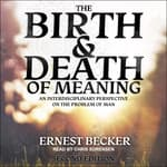 The Birth and Death of Meaning by  Dr. Ernest Becker audiobook