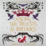Among the Beasts & Briars by  Ashley Poston audiobook
