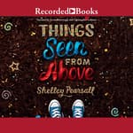 Things Seen From Above by  Shelley Pearsall audiobook