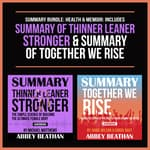 Summary Bundle: Health & Memoir: Includes Summary of Thinner Leaner Stronger & Summary of Together We Rise by  Abbey Beathan audiobook