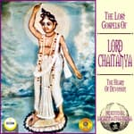 The Lost Gospels Of Lord Chaitanya - The heart Of Devotion by  Jagannatha Dasa audiobook