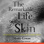 The Remarkable Life of the Skin by  Monty Lyman audiobook