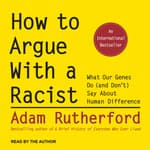 How to Argue With a Racist by  Adam Rutherford audiobook