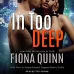 In Too Deep by  Fiona Quinn audiobook