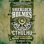 Sherlock Holmes vs. Cthulhu: The Adventure of the Deadly Dimensions by  Lois H. Gresh audiobook