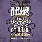 Sherlock Holmes vs. Cthulhu: The Adventure of the Innsmouth Mutations by  Lois H. Gresh audiobook