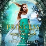 A Princess of Wind and Wave by  Melanie Cellier audiobook