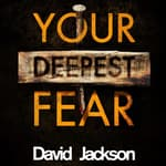 Your Deepest Fear by  David Jackson audiobook