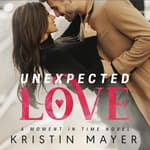Unexpected Love by  Kristin Mayer audiobook