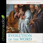 Evolution of the Word by  Marcus J. Borg audiobook