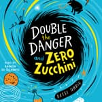 Double the Danger and Zero Zucchini by  Betsy Uhrig audiobook