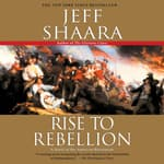 Rise to Rebellion by  Jeff Shaara audiobook