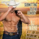 Submitting to the Cowboy  by  BJ Wane audiobook