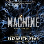 Machine by  Elizabeth Bear audiobook