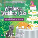 Witches and Wedding Cake by  Bailey Cates audiobook
