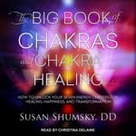 The Big Book of Chakras and Chakra Healing by  Susan Shumsky, DD audiobook