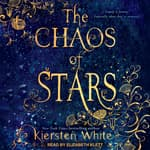 The Chaos of Stars by  Kiersten White audiobook