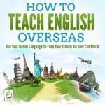 How To Teach English Overseas: Use Your Native Language To Fund Your Travels All Over The World by  Grizzly Publishing audiobook