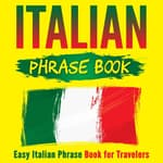 Italian Phrase Book: Easy Italian Phrase Book for Travelers by  Grizzly Publishing audiobook