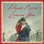 Paris Never Leaves You by  Ellen Feldman audiobook