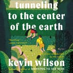 Tunneling to the Center of the Earth by  Kevin Wilson audiobook