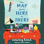 The Map from Here to There by  Emery Lord audiobook