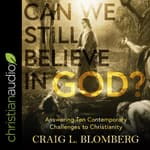 Can We Still Believe in God? by  Craig L. Blomberg audiobook