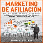 Marketing de Afiliación by  Mark Smith audiobook