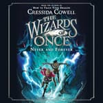 The Wizards Of Once: Never And Forever by  Cressida Cowell audiobook