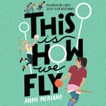 This Is How We Fly by  Anna Meriano audiobook