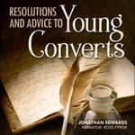 Resolutions and Advice to Young Converts by  Jonathan Edwards audiobook