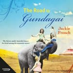 The Road to Gundagai (The Matilda Saga, #3) by  Jackie French audiobook