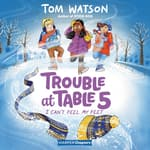 Trouble at Table 5 #4: I Can't Feel My Feet by  Tom Watson audiobook