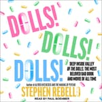 Dolls! Dolls! Dolls! by  Stephen Rebello audiobook