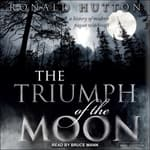 The Triumph of the Moon by  Ronald Hutton audiobook