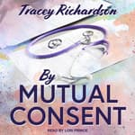 By Mutual Consent by  Tracey Richardson audiobook