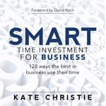 SMART time investment for business - 128 ways the best in business use their time by  Kate Christie audiobook