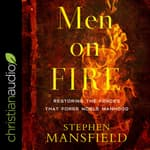 Men on Fire by  Stephen Mansfield audiobook