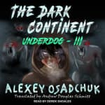 The Dark Continent by  Alexey Osadchuk audiobook