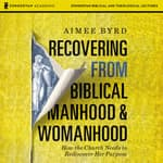 Recovering from Biblical Manhood and Womanhood: Audio Lectures by  Aimee Byrd audiobook