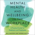 Mental Health and Well-Being in the Workplace by  Gill Hasson audiobook