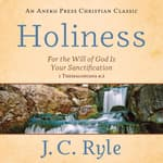 Holiness: For the Will of God Is Your Sanctification – 1 Thessalonians 4:3 by  J. C. Ryle audiobook