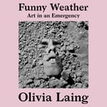 Funny Weather by  Olivia Laing audiobook