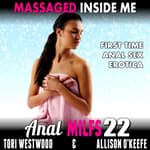 Massaged Inside Me :  Anal MILFs 22 (First Time Anal Sex Erotica) by  Tori Westwood audiobook