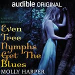Even Tree Nymphs Get the Blues by  Molly Harper audiobook