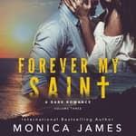 Forever My Saint by  Monica James audiobook