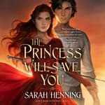 The Princess Will Save You by  Sarah Henning audiobook
