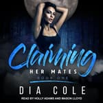 Claiming Her Mates by  Dia Cole audiobook